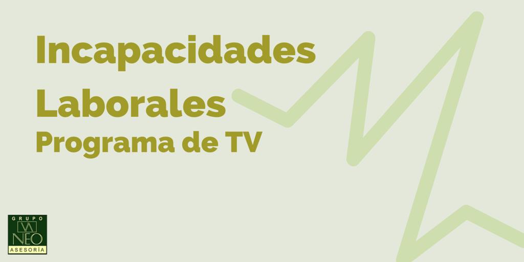 Incapacidades Laborales: Programa de TV