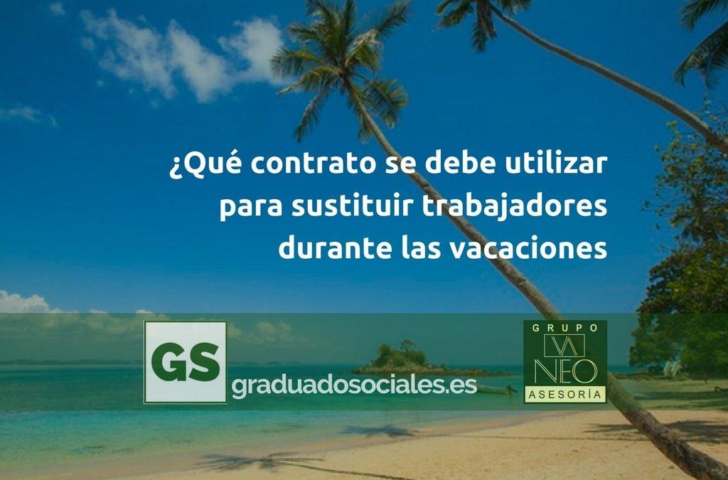 ¿Qué contrato se debe utilizar para sustituir trabajadores durante las vacaciones?